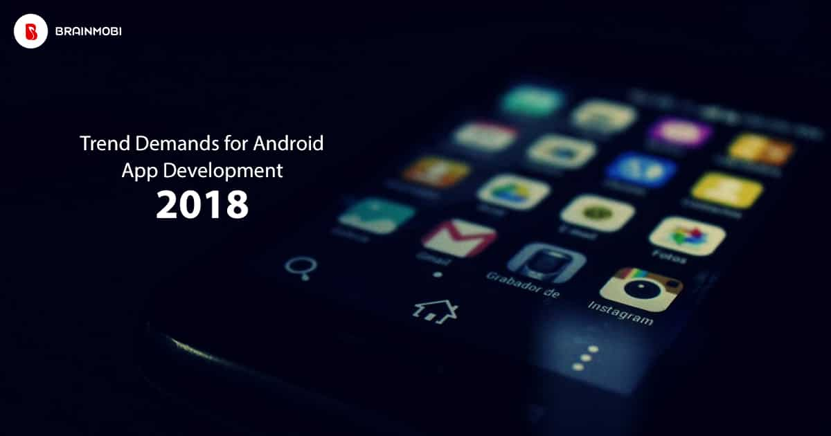 Trend Demands For Android App Development - 2018